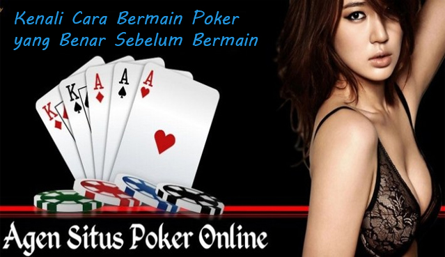 Kenali Cara Bermain Poker yang Benar Sebelum Bermain