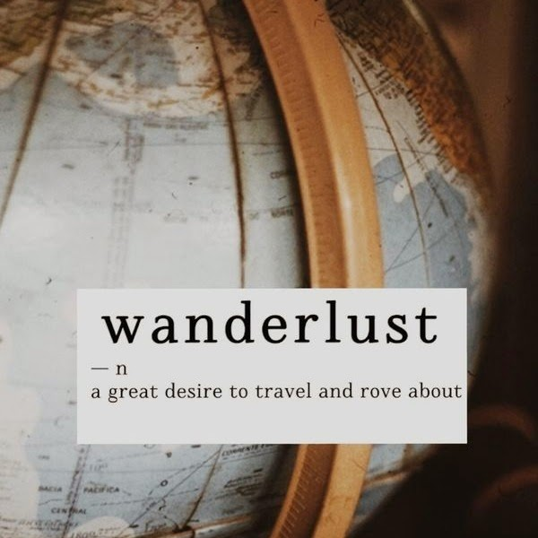 wanderlust - a great desire to travel and rove about