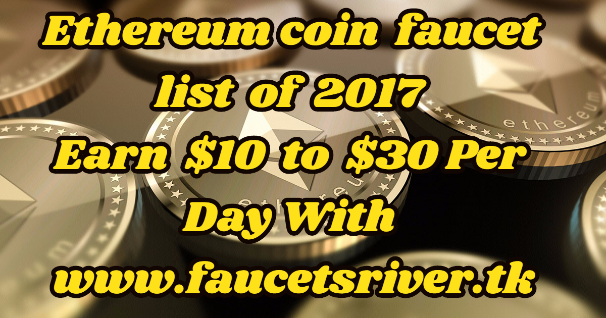 Ethereum Faucet list   Ethereum free   2017     Earn Free Coins