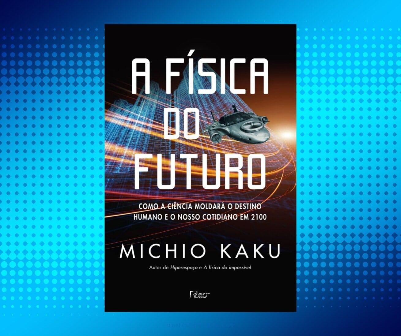 Resenha: A física do futuro, de Michio Kaku
