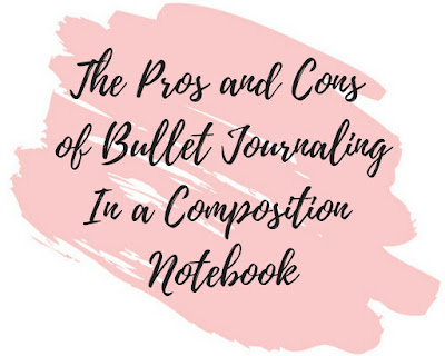 The Pros and Cons of Bullet Journaling in a Composition Notebook