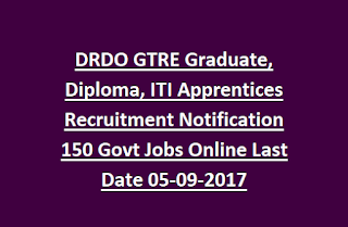 DRDO GTRE Graduate, Diploma, ITI Apprentices Recruitment Notification 150 Govt Jobs Online Last Date 05-09-2017
