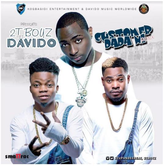 2T Boys Ft. Davido – Customer Dada Ni (Remix)