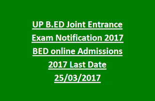 UP B.ED Joint Entrance Exam Notification 2017 BED online Admissions 2017 Last Date 25-03-2017