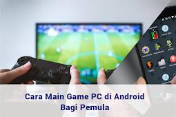Cara Main Game PC di Android Bagi Pemula