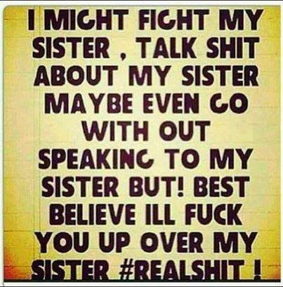 I Might Fight My Sister Talk Shit About My Sister May Be Even Go