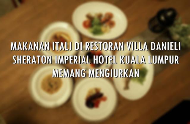 MAKANAN ITALI DI RESTORAN VILLA DANIELI, SHERATON IMPERIAL HOTEL KUALA LUMPUR