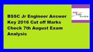 BSSC Jr Engineer Answer Key 2016 Cut off Marks Check 7th August Exam Analysis