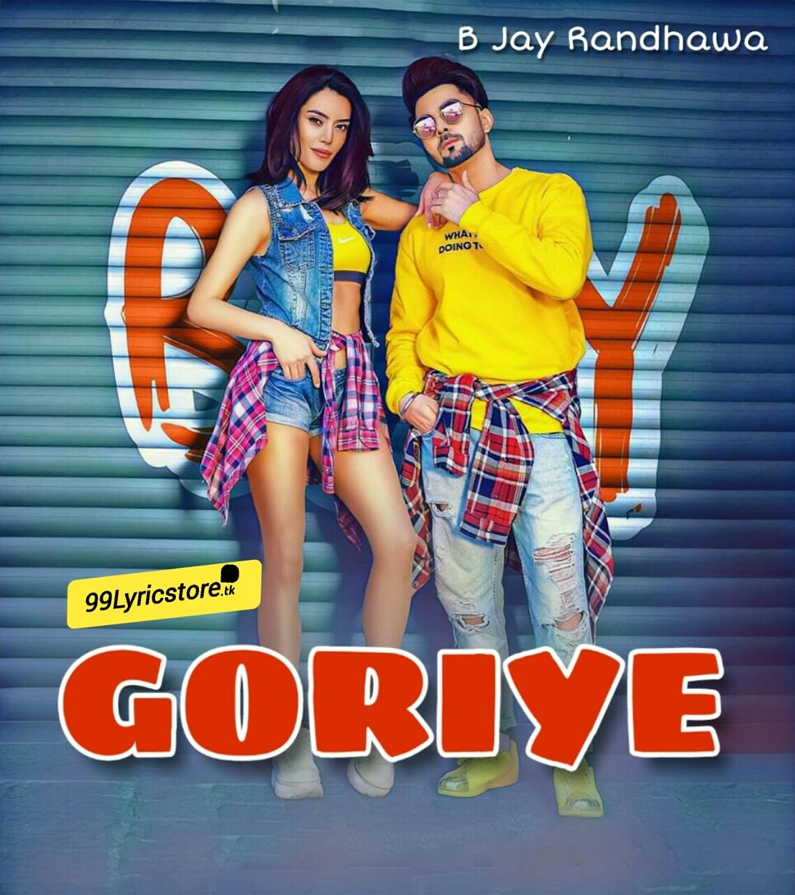 GORIYE Punjabi Song Lyrics Sung by B Jay Randhawa and directed by satti dhillon