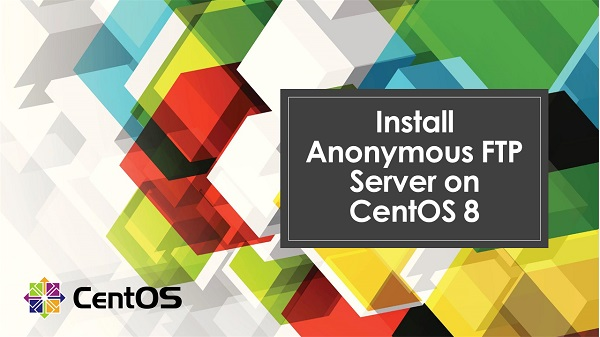 Install Anonymous FTP server on CentOS 8