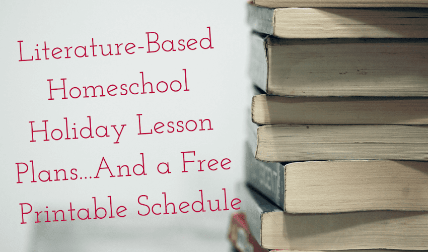 Literature-Based Homeschooling Holiday Lesson Plans: Christmas Read Alouds With Free Printable Schedule