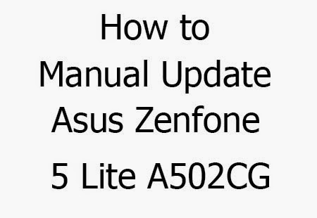 How To Manual Update Asus Zenfone 5 Lite A502CG ~ Blog Of