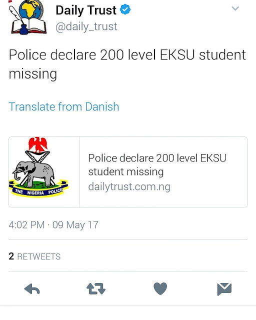"Ekiti state police command has declared a 200 level student of the Department of Theatre and Media, Ekiti State University (EKSU), Miss Adefunke Adewodun missing.      Adefunke was said to have come to her hostel in Osekita,  one Monday morning, picked some effects and left and had not returned since then.     The Police Public Relations Officer, Mr. Alberto Adeyemi, who confirmed the development, disclosed that Adefunke was seen last when she returned to her hostel after her first semester break.     He said efforts had begun to unravel the whereabouts of the missing girl adding that ""It would be improper to say particularly what has happened to the girl""     He added, ""It is true the lady (Adefunke) is missing. She was seen last at her hostel when she was seen entering her hostel room to pick some things and went out after returning from Ondo"".     Amid tears, the mother of the missing girl, Mrs Rosaline Adewodun, explained her daughter called her twice from captivity, requesting that the family should be praying for her safety and escape.     She recalled that she saw Adefunke last on Sunday, 23 April 2017 when she left Ondo after the first semester break, noting that efforts to trace her since then had proved fruitless."
