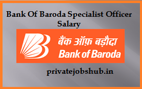 Bank Of Baroda Specialist Officer Salary