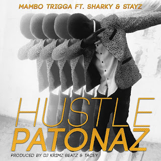 [feature]Mambo Trigga - Hustle Patonaz (Feat. Stayz & Sharky) (Prod. by DJ Krimz Beatz)