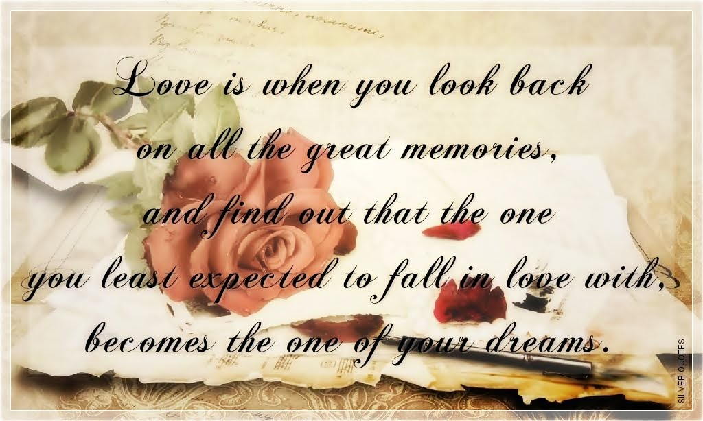 love is when you look back on all the great memories silver quotes