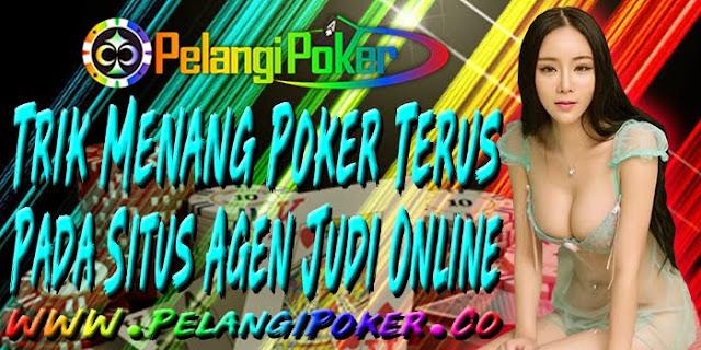 Trik-Menang-Poker-Terus-Pada-Situs-Agen-Judi-Online