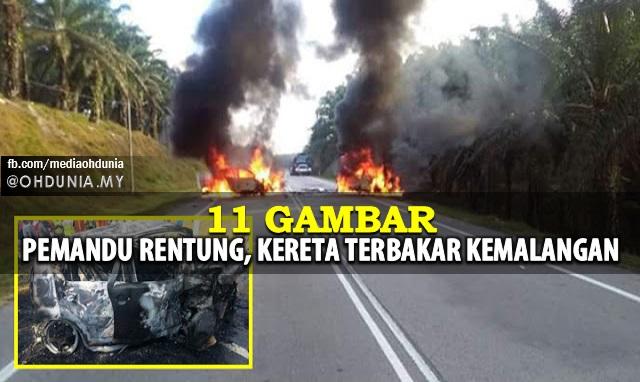 Pemandu Rentung, Kereta Hangus Terbakar Dalam Kemalangan