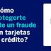 CÓMO DEBES PROTEGERTE ANTE FRAUDE CON TARJETAS DE CRÉDITO?