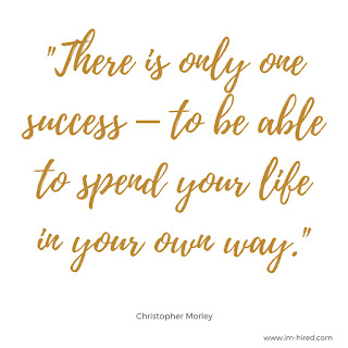 """Quote - """"There is only one success - to be able to spend your life in your own way.""""   - Christopher Morley"""