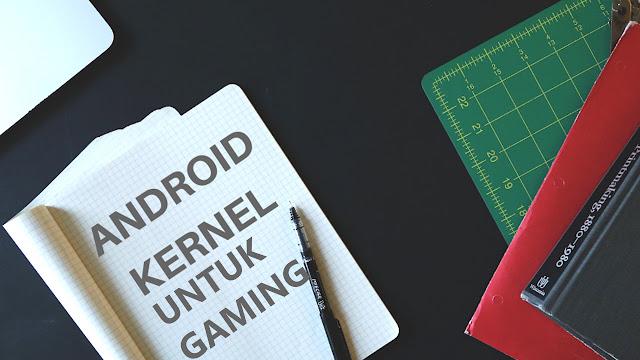 Kernel untuk gaming, Kernel gaming, Kernel untuk gaming redmi note 5 pro, Kernel untuk Gaming Whyred, Kernel irit batre Whyred, Kernel irit batre Redmi Note 5 pro, Kernel terbaik irit batre, kernel terbaik hemat batre, Kernel terbaik untuk Gaming, Keren irit batre untuk gaming
