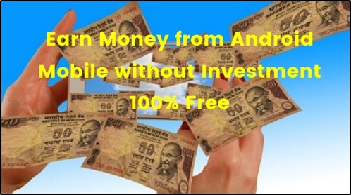 Earn Money from Android Mobile Without Investment 100% Free