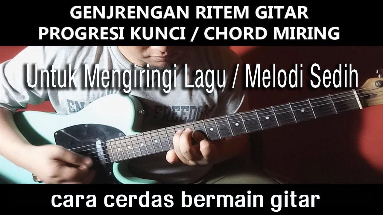 Belajar Genjrengan Gitar Untuk Melodi Sedih Dengan Kunci