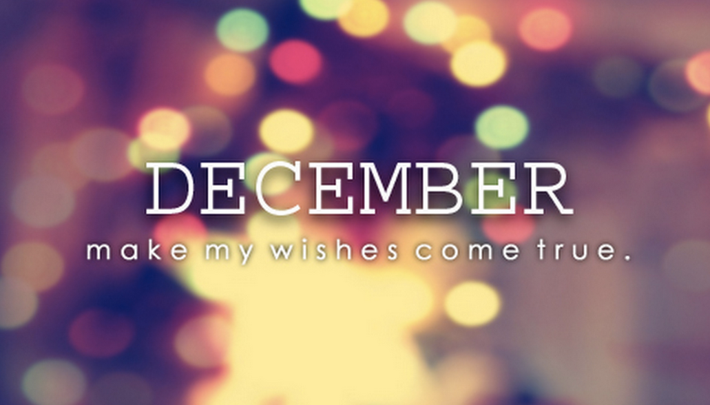 December make my wishes come true ~ God is HeartHello December Make My Wishes Come True
