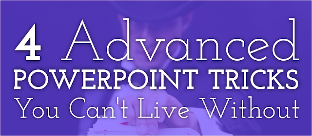 4 Advanced PowerPoint Tricks You Can't Live Without....