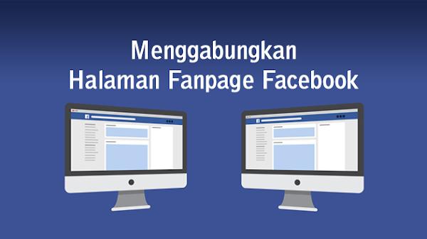 Cara Menggabungkan Halaman Fanpage FB Jadi Satu