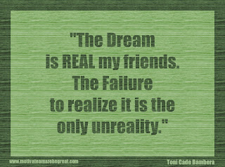 "Featured in our 34 Inspirational Quotes How To Fail Your Way To Success: ""The dream is real my friends. The failure to realize it is the only unreality."" - Toni Cade Bambera"