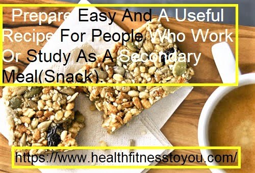 Prepare Easy And A Useful Recipe For People Who Work Or Study As A Secondary Meal(Snack).