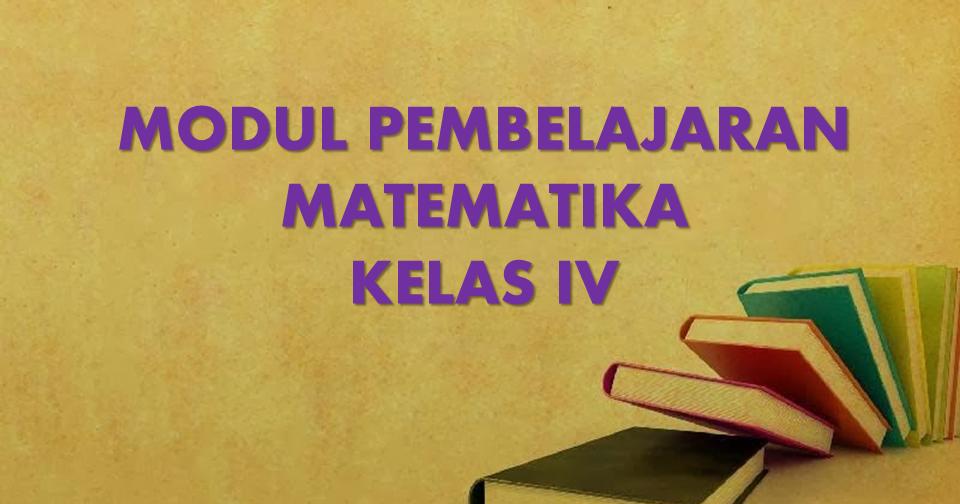 Modul Pembelajaran Matematika Kelas Iv Kelas Bu Ayu