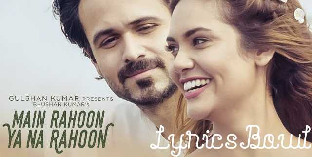 Main Rahoon Ya Na Rahoon Lyrics by Armaan Malik | LyricsBowl