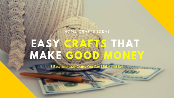 Easy Crafts That Make Good Money Worth To Try