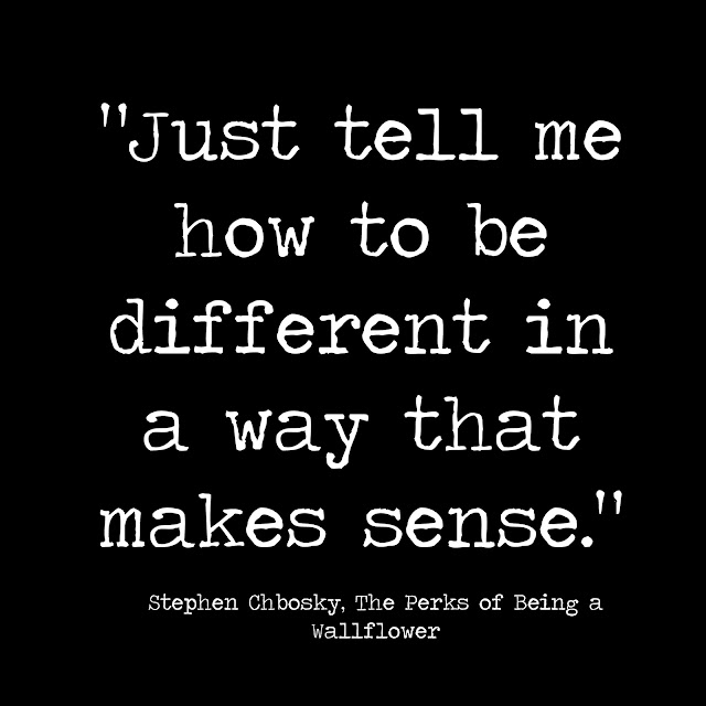 Just tell me how to be different in a way that makes sense. - Stephen Chbosky - The Perks of being a wallflower