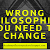 WRONG PHILOSOPHIES YOU NEED TO CHANGE (RECREATE YOUR WORLD)