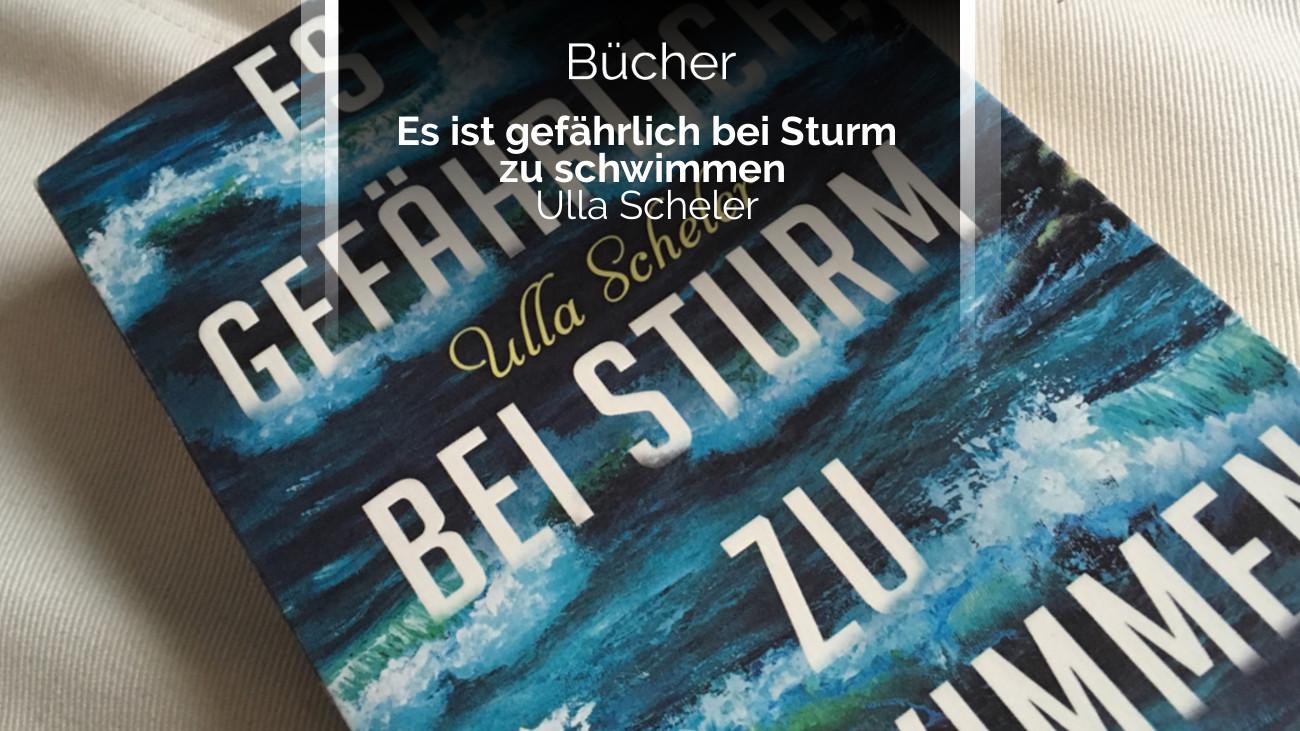 Buch Review/Rezension: Es ist gefährlich bei Sturm zu schwimmen - Ulla Scheler (Heyne fliegt)