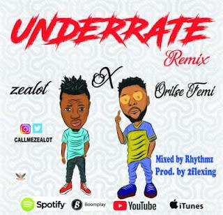 Zealot Ft. Oritsefemi – Underrate (Remix)
