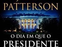 Resenha O Dia Em Que O Presidente Desapareceu - James Patterson & Bill Clinton