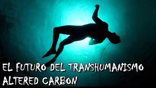 El futuro que nos plantea Altered Carbon (Transhumanismo)