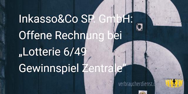 """Titel: Inkasso&Co SP. GmbH: Offene Rechnung bei """"Lotterie 6/49 Gewinnspiel Zentrale"""""""