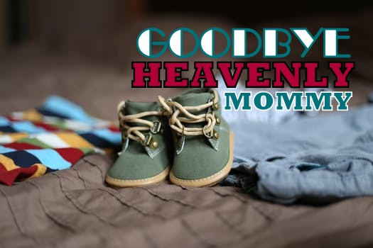 Goodbye Heavenly Mommy :(