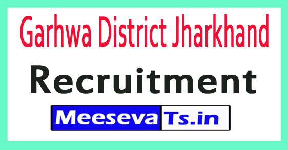 Garhwa District Jharkhand Recruitment Notification 2017