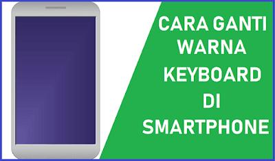 Cara Ganti Warna Keyboard di Smartphone Terbaru