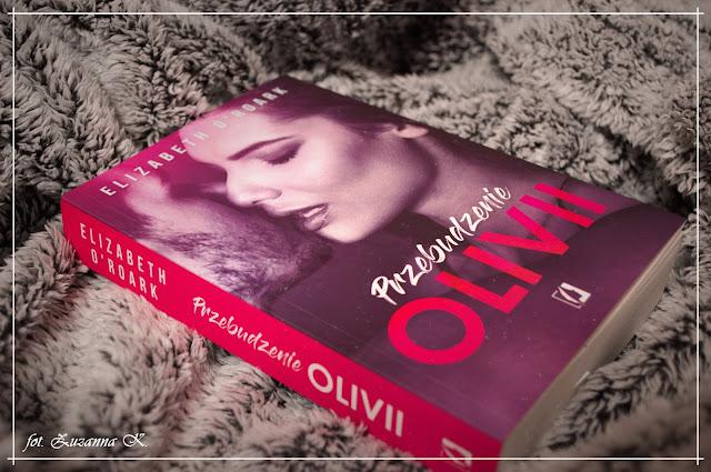 """Gdy gonią cię demony przeszłości, biegnij ile sił - """"Przebudzenie Olivii"""" Elizabeth O'Roark"""