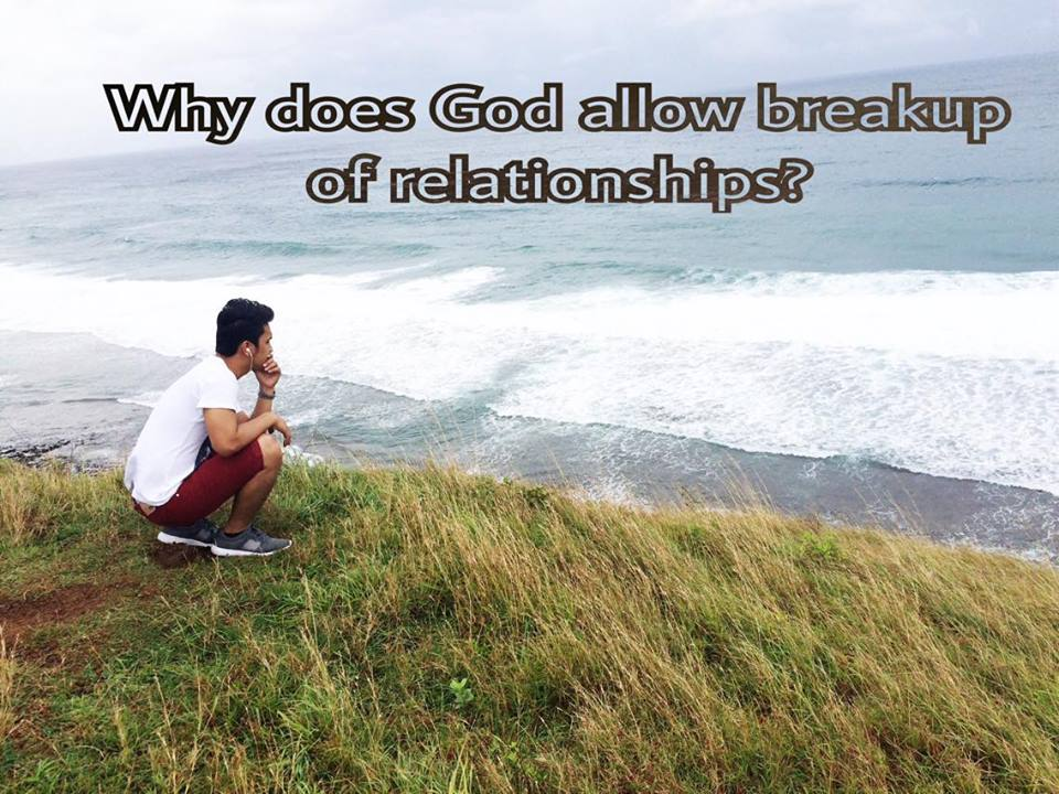 In My Experience: Why does God allow relationship breakups?