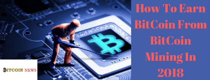 How To Earn BitCoin From BitCoin Mining In 2018
