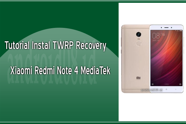 Cara Instal TWRP Recovery Xiaomi Redmi Note 4 MediaTek