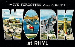 I've forgotten all about work at Rhyl